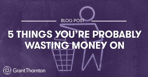 5 Things You Are Probably Wasting Money On, Grant Thornton Limited