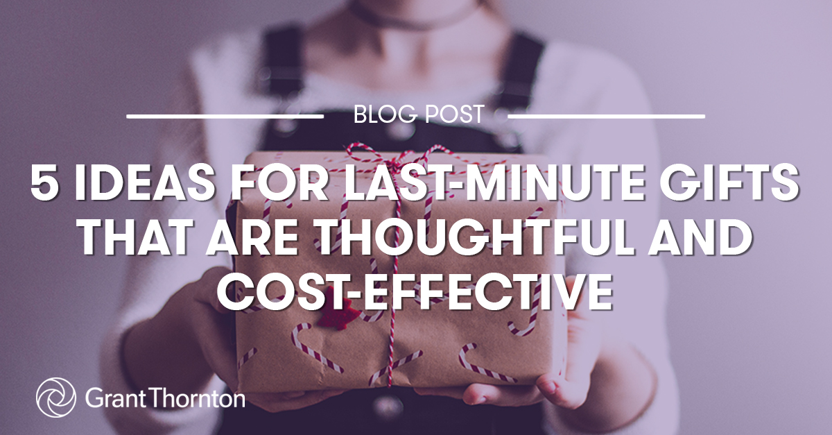5 Last Minute Thoughtful and Cost-Effective Gifts, Grant Thornton
