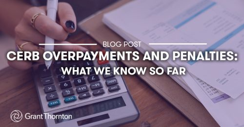 Blog: CERB Overpayment and Penalties, Grant Thornton Limited