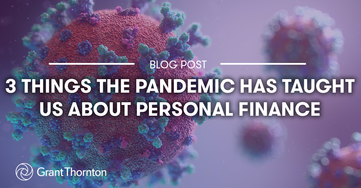 Blog: 3 Things The Pandemic Has Taught Us About Personal Finance, Grant Thornton Limited