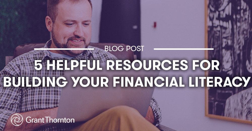 Helpful Resources for Building Financial Literacy, Grant Thornton Limited