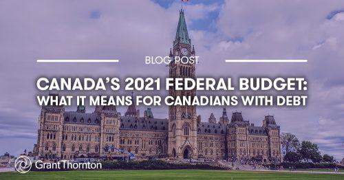 Blog: Canada's 2021 Federal Budget. Grant Thornton Limited